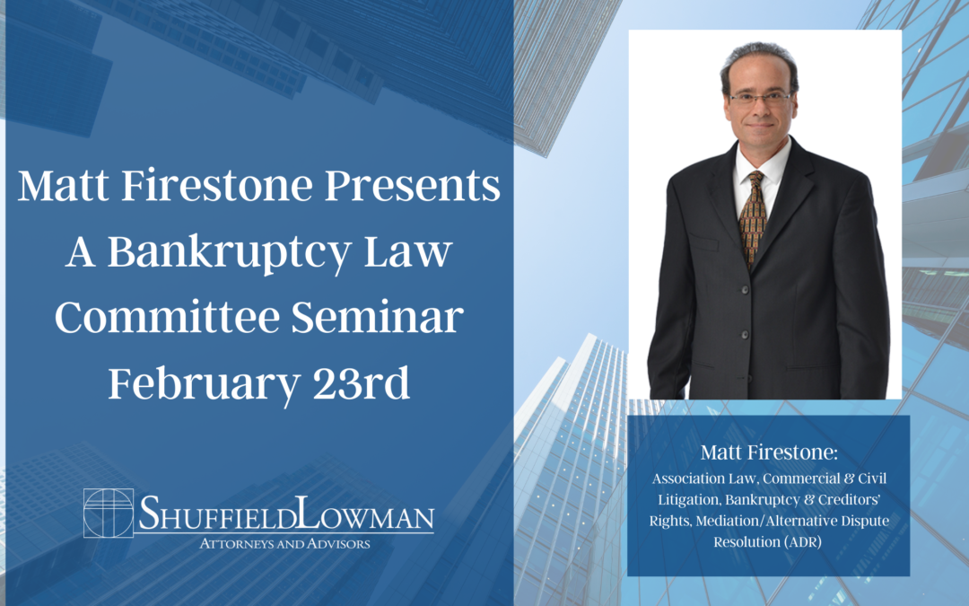 Matt Firestone Presents A Bankruptcy Law Committee Seminar February 23rd