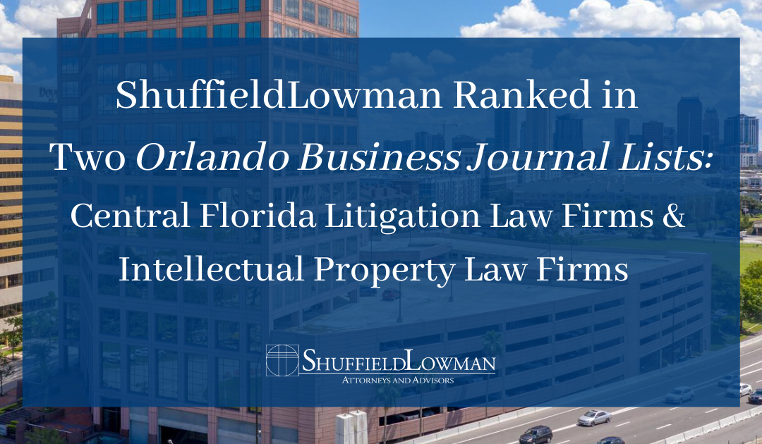 ShuffieldLowman Ranked in Two OBJ Lists: Central Florida Litigation & Intellectual Property Law Firms